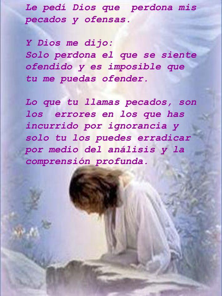 Le pedí Dios que perdona mis pecados y ofensas.