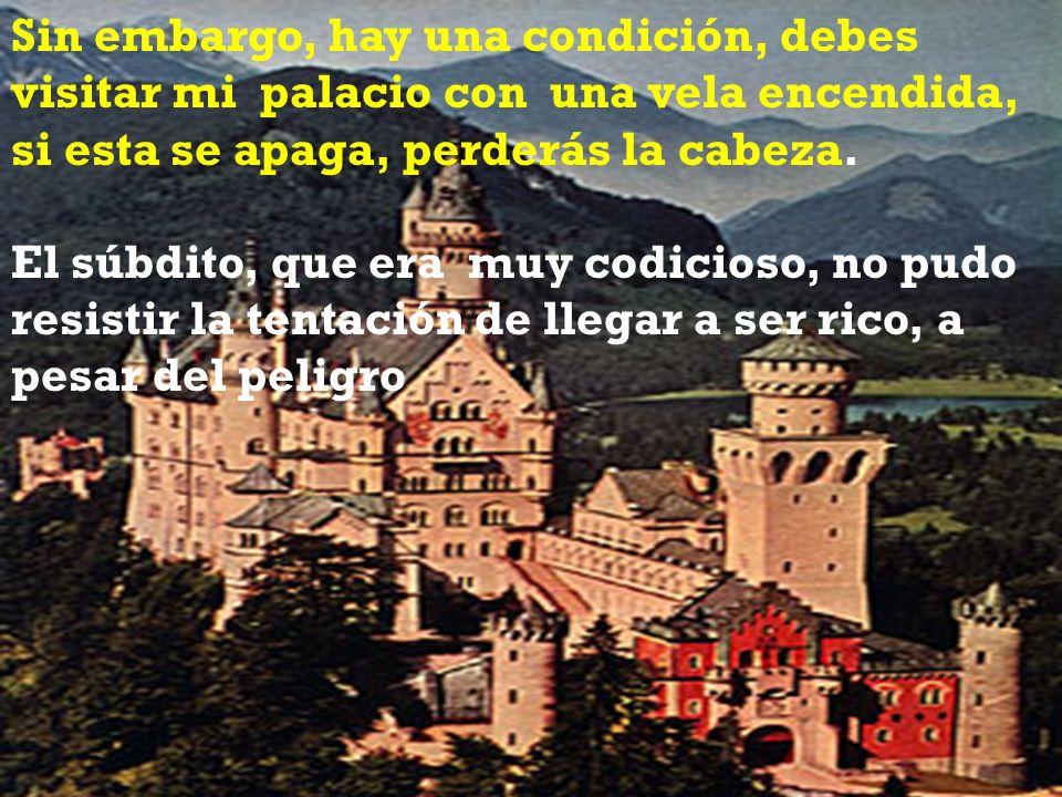 Sin embargo, hay una condición, debes visitar mi palacio con una vela encendida, si esta se apaga, perderás la cabeza.
