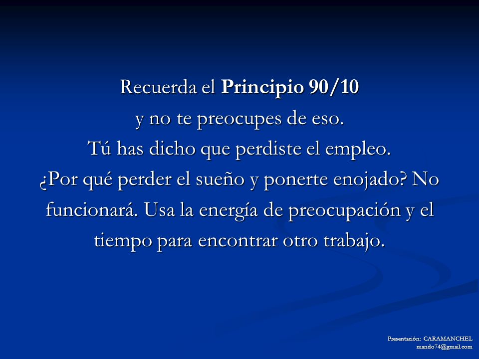 Recuerda el Principio 90/10 y no te preocupes de eso.