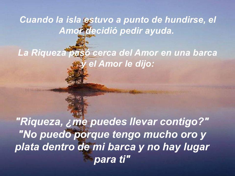 La Riqueza pasó cerca del Amor en una barca y el Amor le dijo: