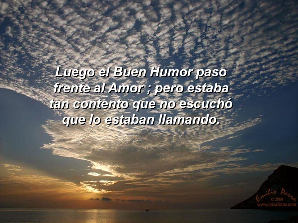 Luego el Buen Humor paso frente al Amor ; pero estaba tan contento que no escuchó que lo estaban llamando.