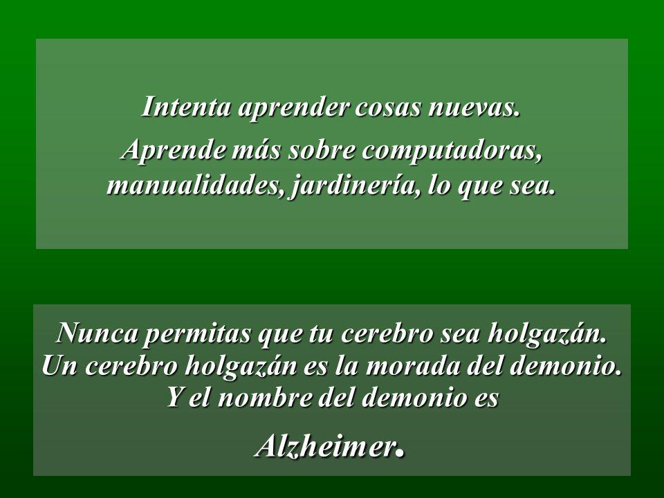 Alzheimer. Intenta aprender cosas nuevas.
