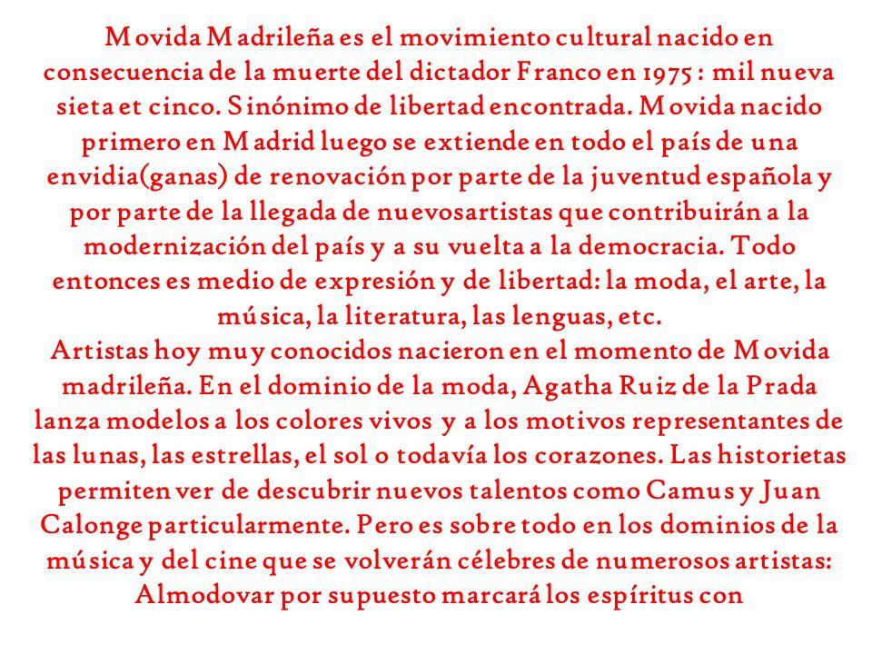 Movida Madrileña es el movimiento cultural nacido en consecuencia de la muerte del dictador Franco en 1975 : mil nueva sieta et cinco.