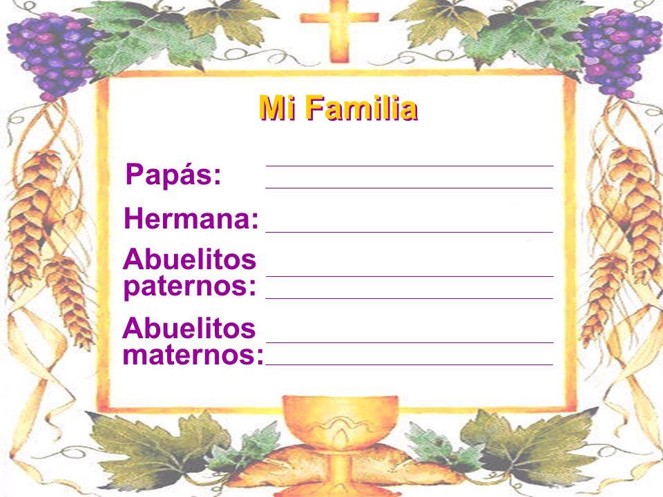 Mi Familia Papás: Hermana: Abuelitos paternos: Abuelitos maternos: