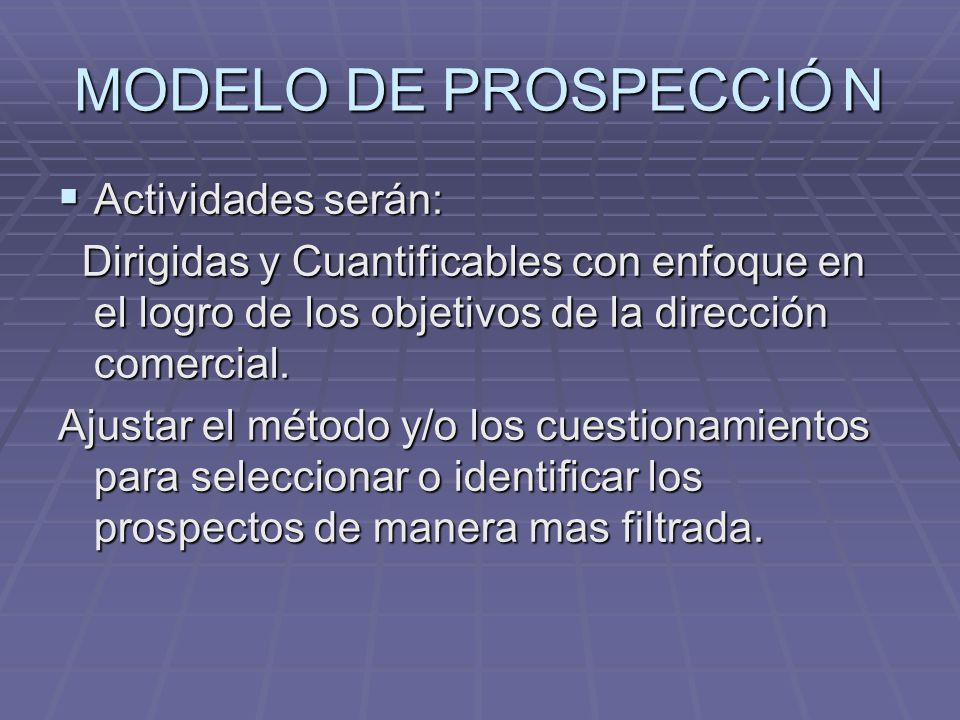 MODELO DE PROSPECCIÓ N Actividades serán: