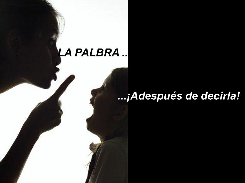 LA PALBRA ... ...¡Adespués de decirla!