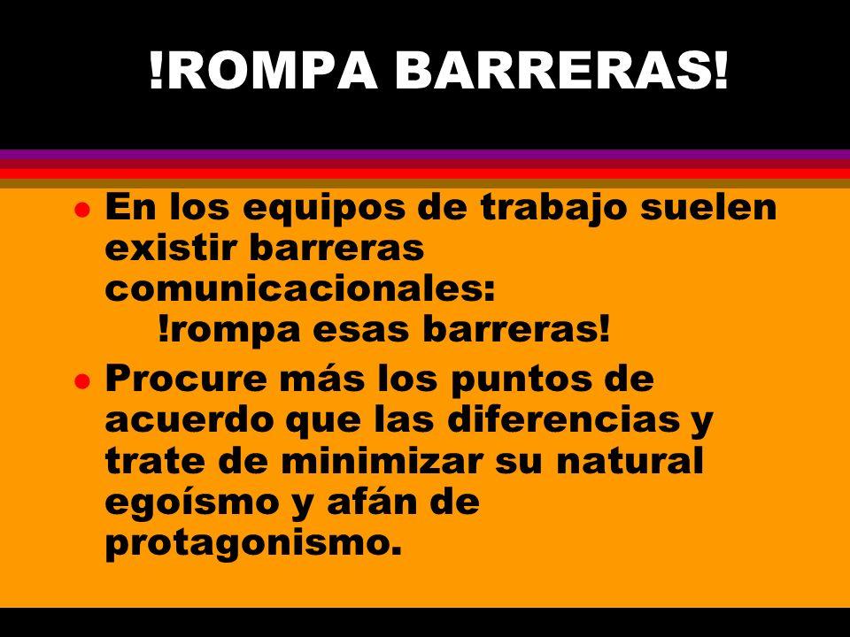 !ROMPA BARRERAS! En los equipos de trabajo suelen existir barreras comunicacionales: !rompa esas barreras!