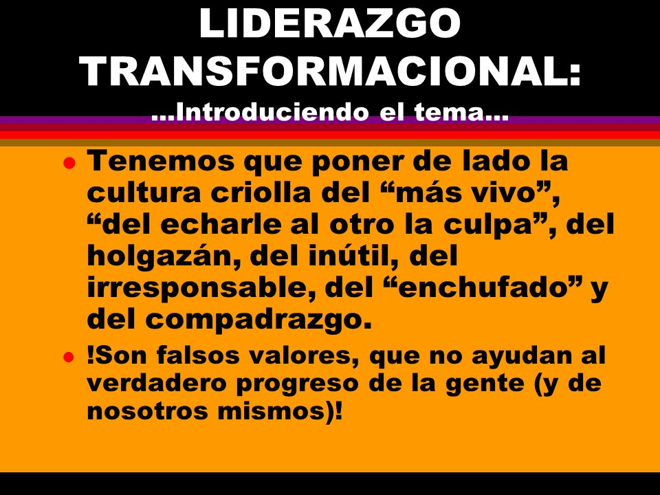 LIDERAZGO TRANSFORMACIONAL: ...Introduciendo el tema...