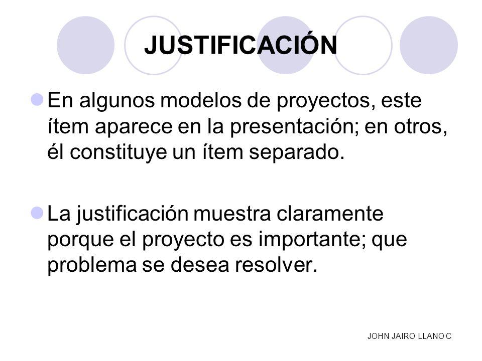 JUSTIFICACIÓNEn algunos modelos de proyectos, este ítem aparece en la presentación; en otros, él constituye un ítem separado.