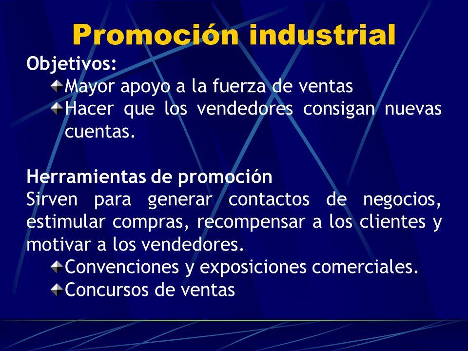Promoción industrial Objetivos: Mayor apoyo a la fuerza de ventas