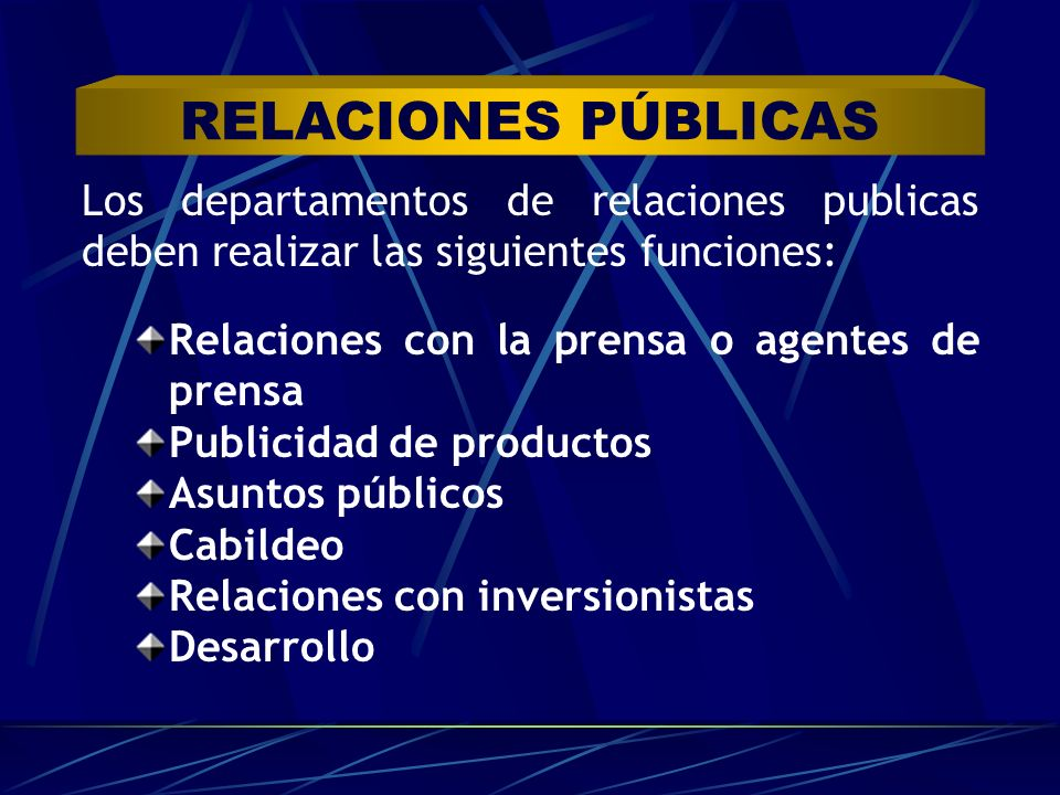 RELACIONES PÚBLICAS Los departamentos de relaciones publicas deben realizar las siguientes funciones: