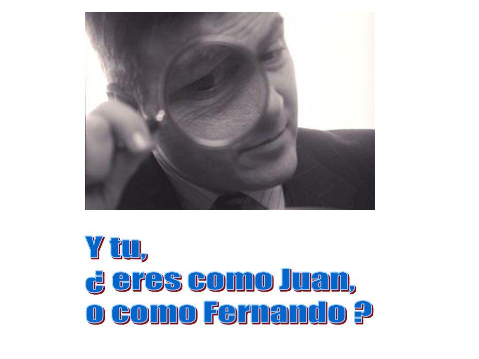 Y tu, ¿ eres como Juan, o como Fernando