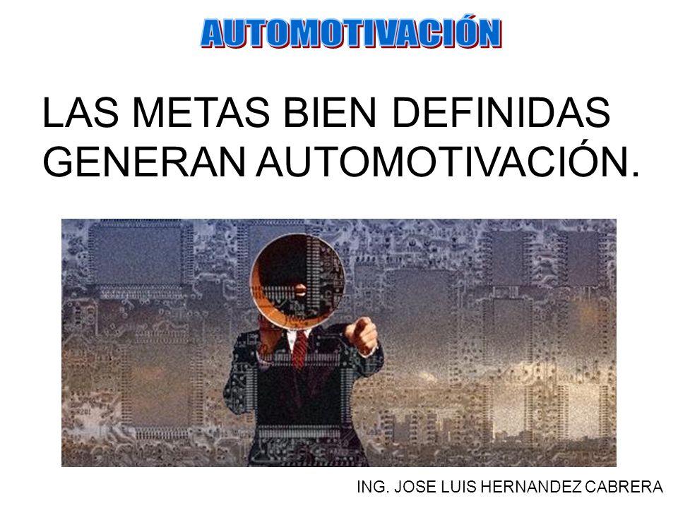 LAS METAS BIEN DEFINIDAS GENERAN AUTOMOTIVACIÓN.