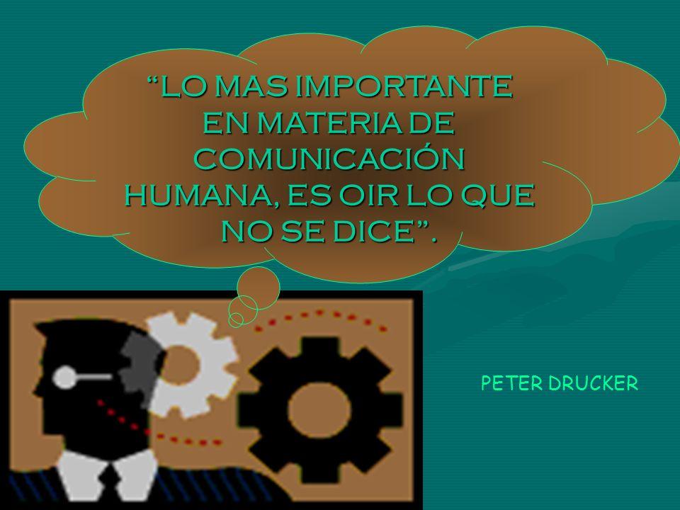LO MAS IMPORTANTE EN MATERIA DE COMUNICACIÓN HUMANA, ES OIR LO QUE NO SE DICE .