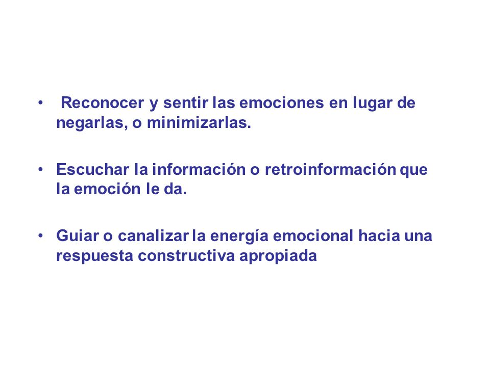 Reconocer y sentir las emociones en lugar de negarlas, o minimizarlas.