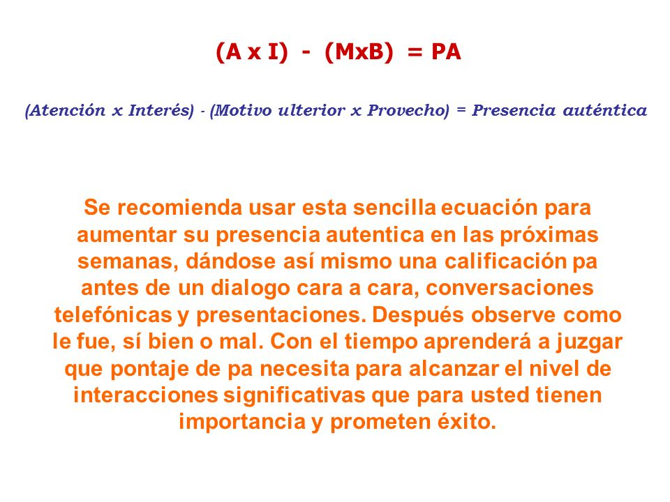 (A x I) - (MxB) = PA (Atención x Interés) - (Motivo ulterior x Provecho) = Presencia auténtica.