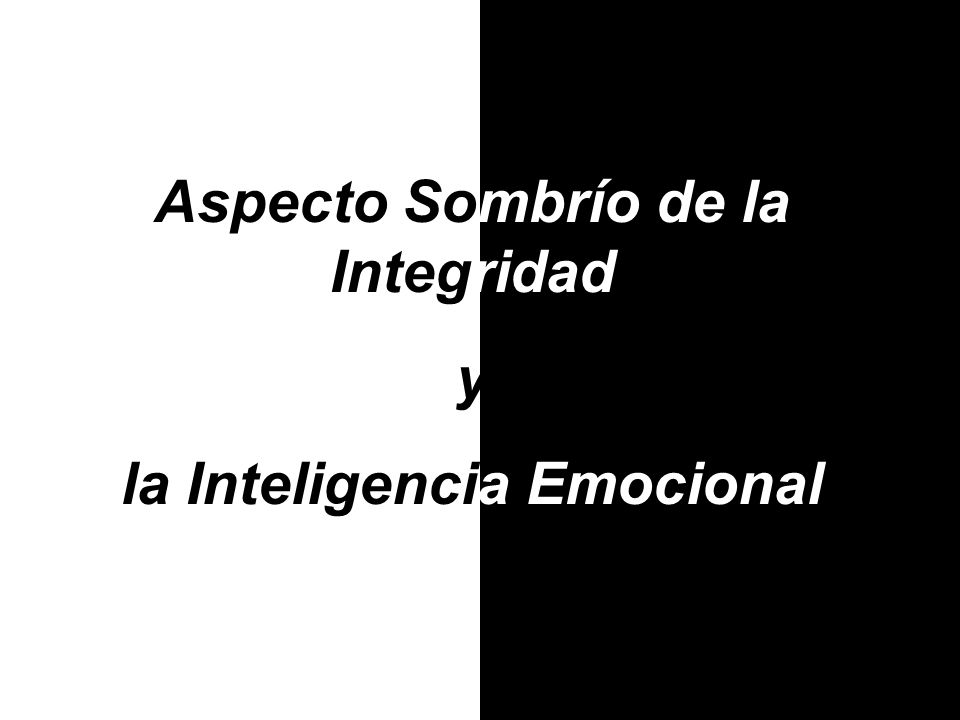 Aspecto Sombrío de la Integridad la Inteligencia Emocional