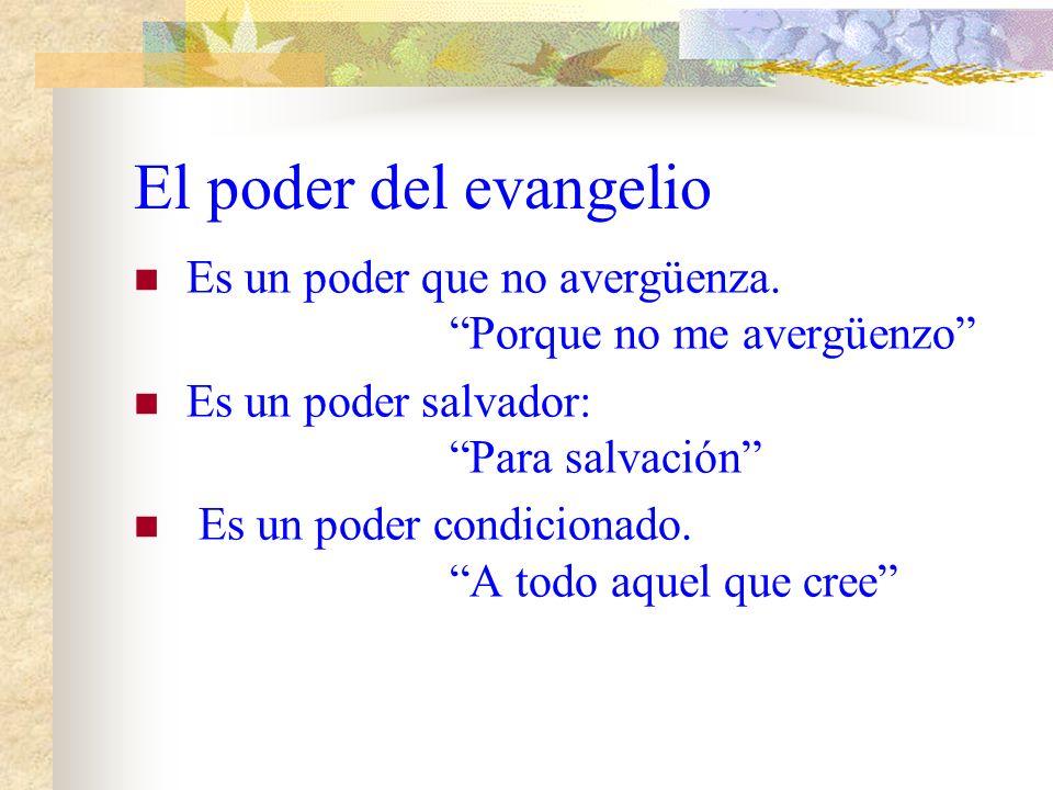 El poder del evangelio Es un poder que no avergüenza. Porque no me avergüenzo Es un poder salvador: Para salvación