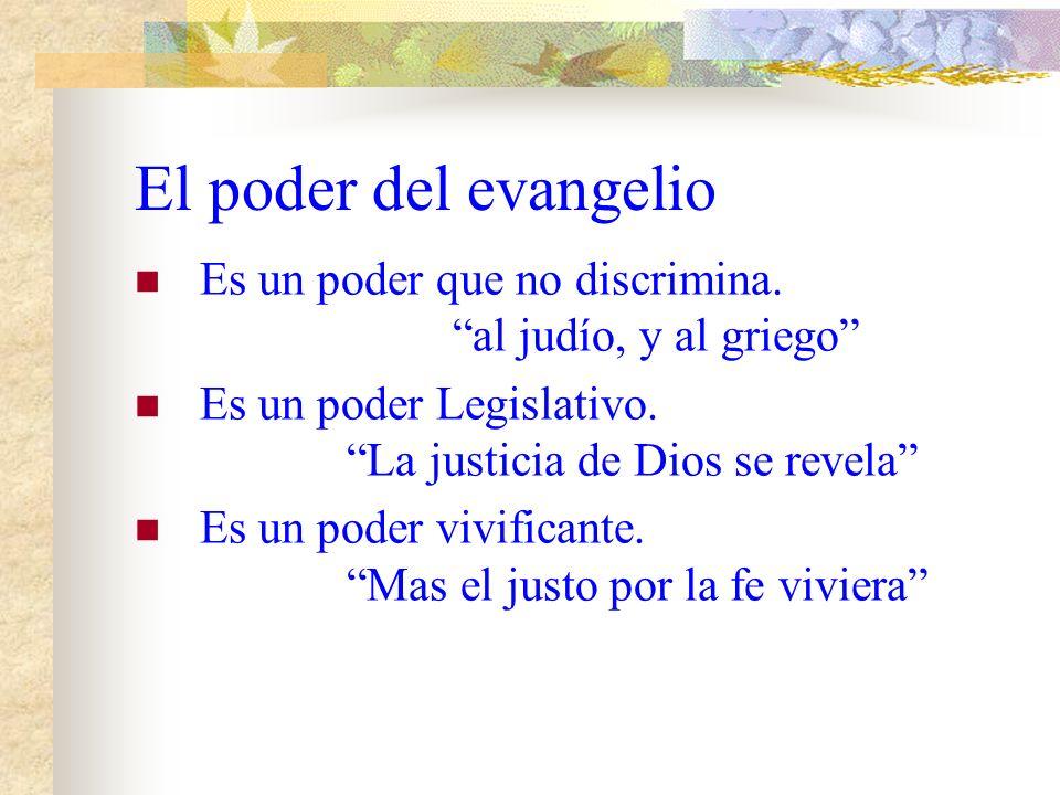 El poder del evangelio Es un poder que no discrimina. al judío, y al griego