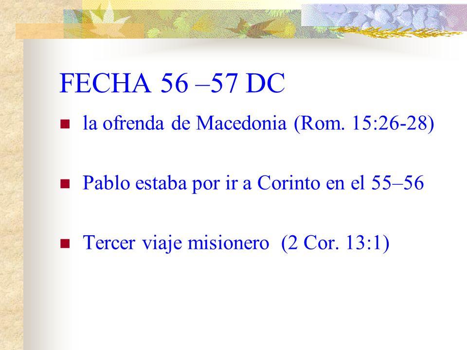 FECHA 56 –57 DC la ofrenda de Macedonia (Rom. 15:26-28)