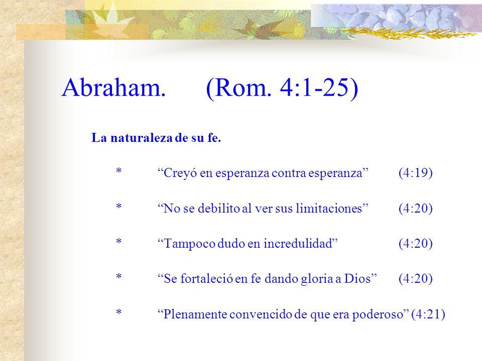 Abraham. (Rom. 4:1-25) La naturaleza de su fe.