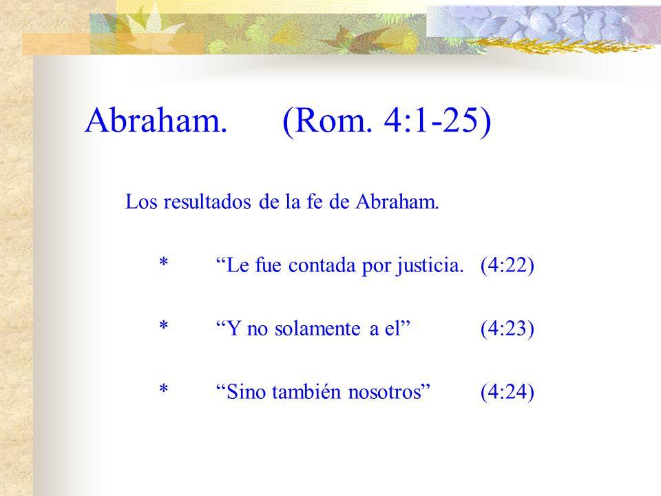 Abraham. (Rom. 4:1-25) Los resultados de la fe de Abraham.