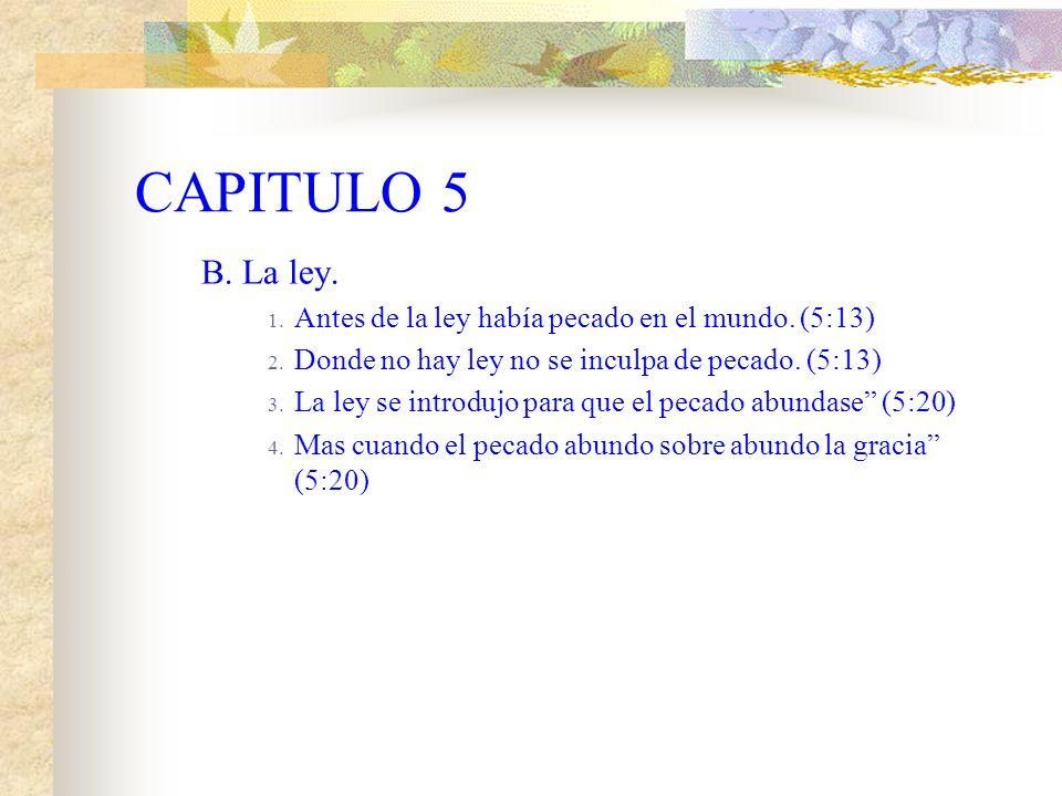 CAPITULO 5 B. La ley. Antes de la ley había pecado en el mundo. (5:13)