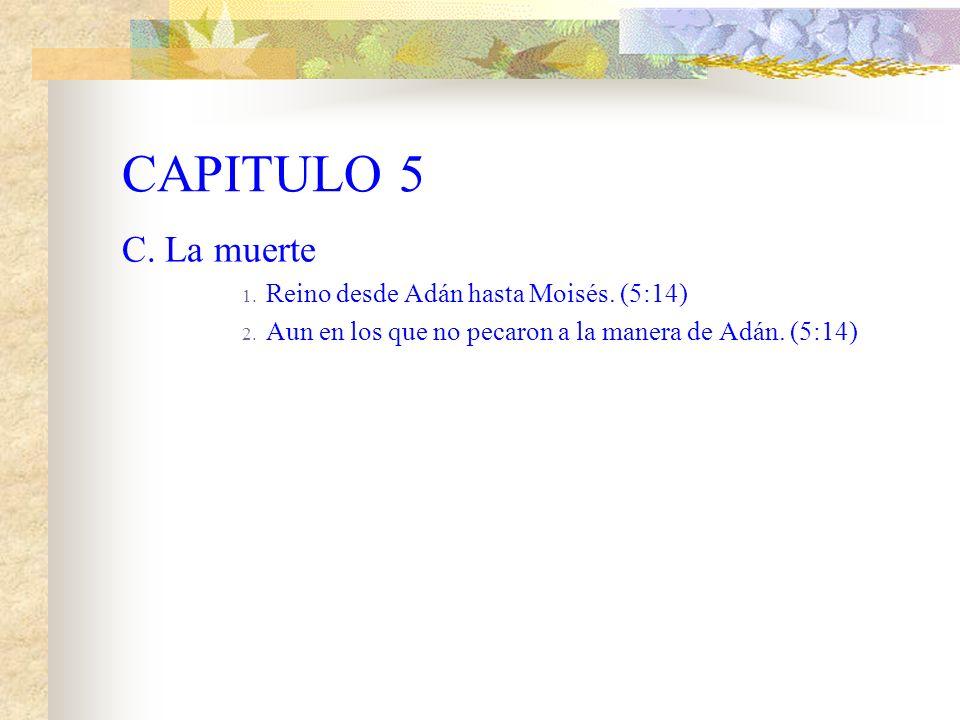 CAPITULO 5 C. La muerte Reino desde Adán hasta Moisés. (5:14)