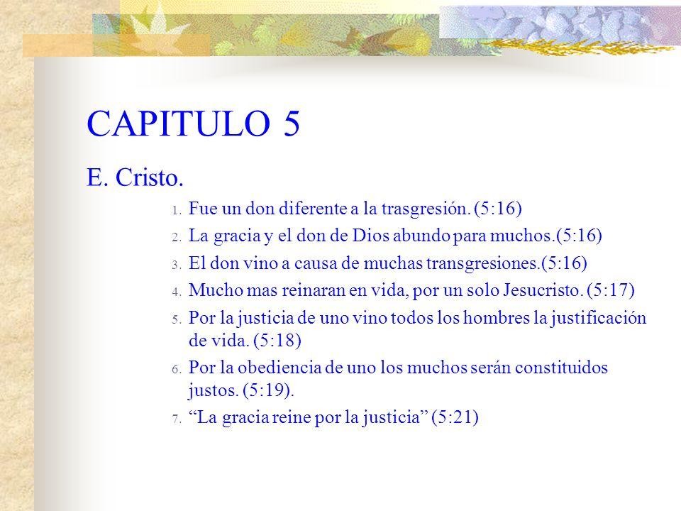 CAPITULO 5 E. Cristo. Fue un don diferente a la trasgresión. (5:16)