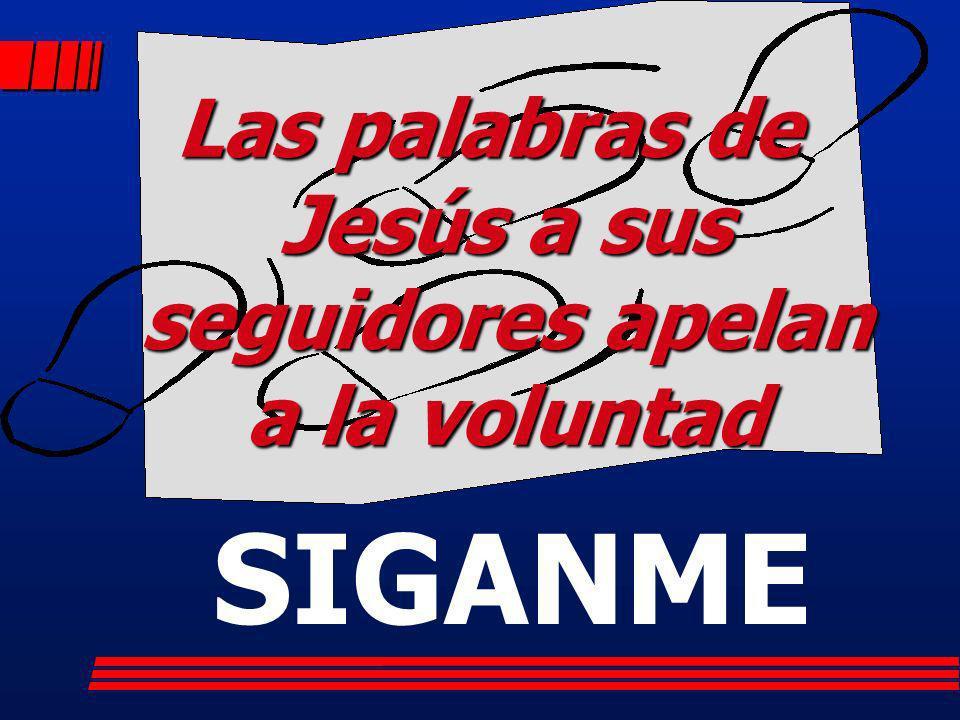 Las palabras de Jesús a sus seguidores apelan a la voluntad
