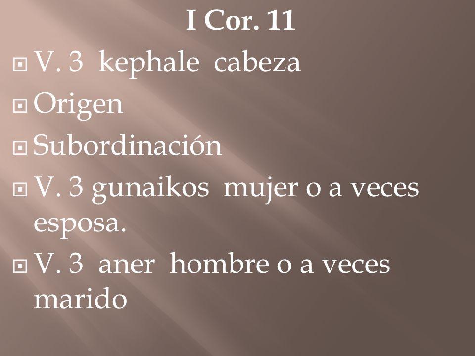I Cor.11V. 3 kephale cabeza. Origen. Subordinación.
