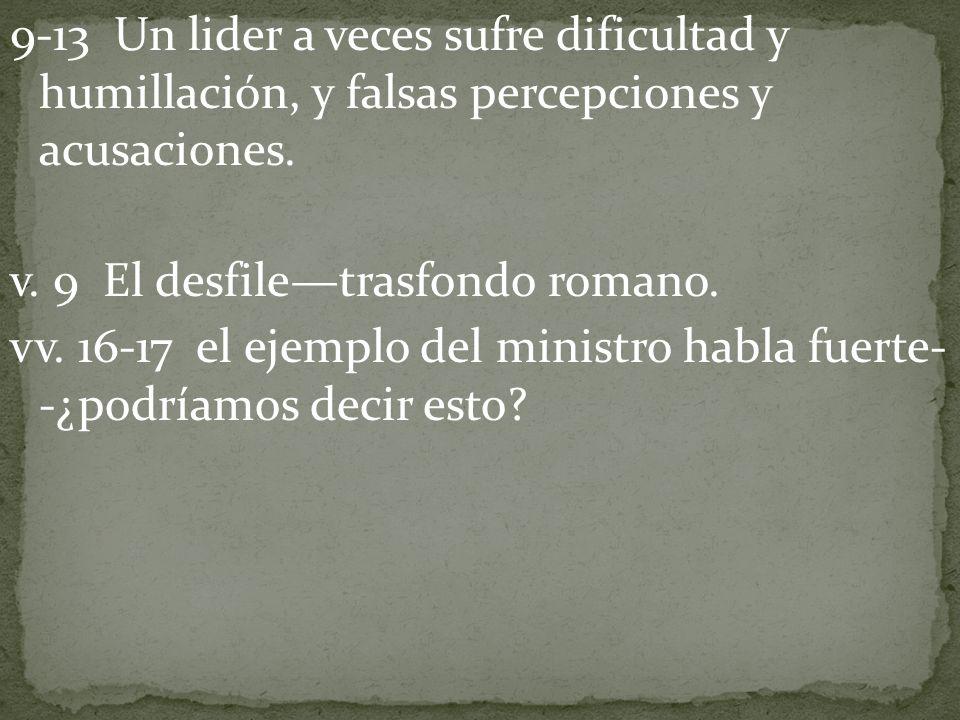 9-13 Un lider a veces sufre dificultad y humillación, y falsas percepciones y acusaciones.
