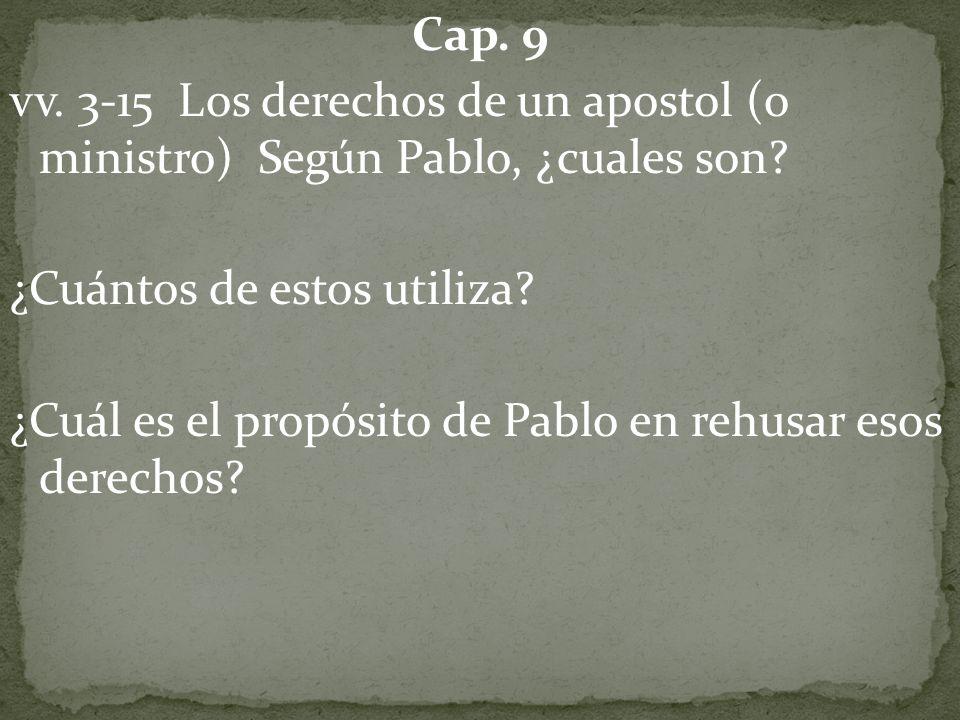 Cap. 9 vv. 3-15 Los derechos de un apostol (o ministro) Según Pablo, ¿cuales son.