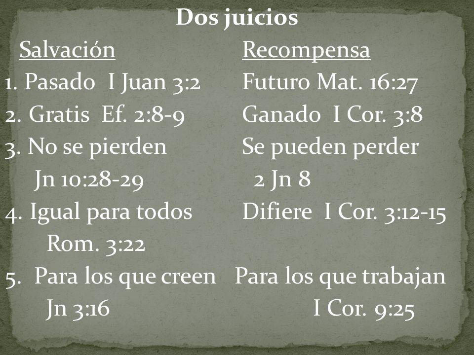 Dos juicios Salvación Recompensa 1. Pasado I Juan 3:2 Futuro Mat