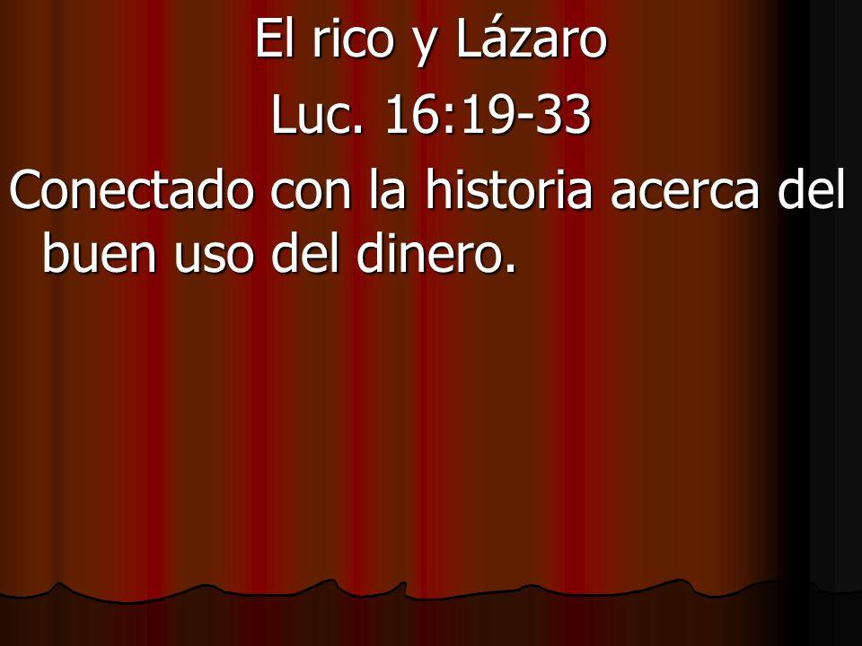 El rico y Lázaro Luc. 16:19-33 Conectado con la historia acerca del buen uso del dinero.