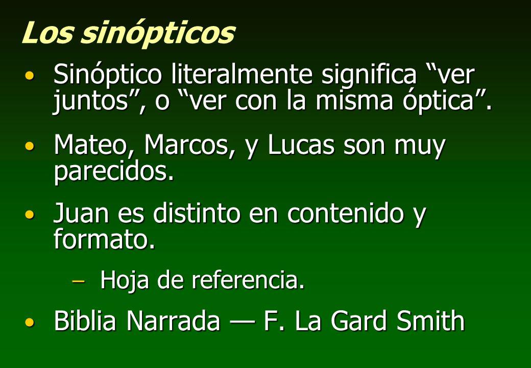 Los sinópticos Sinóptico literalmente significa ver juntos , o ver con la misma óptica . Mateo, Marcos, y Lucas son muy parecidos.