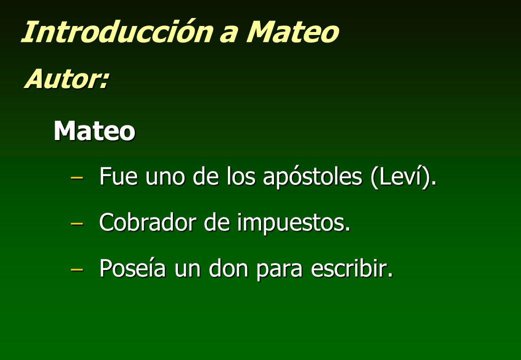 Introducción a Mateo Autor: Mateo Fue uno de los apóstoles (Leví).