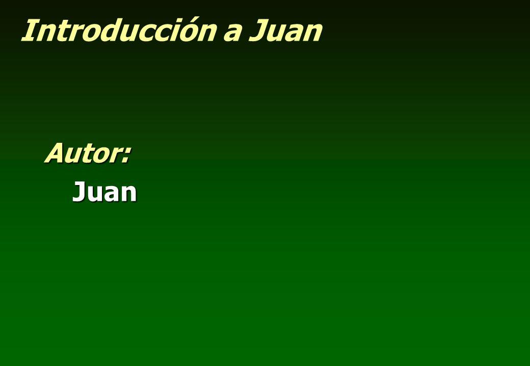 Introducción a Juan Autor: Juan
