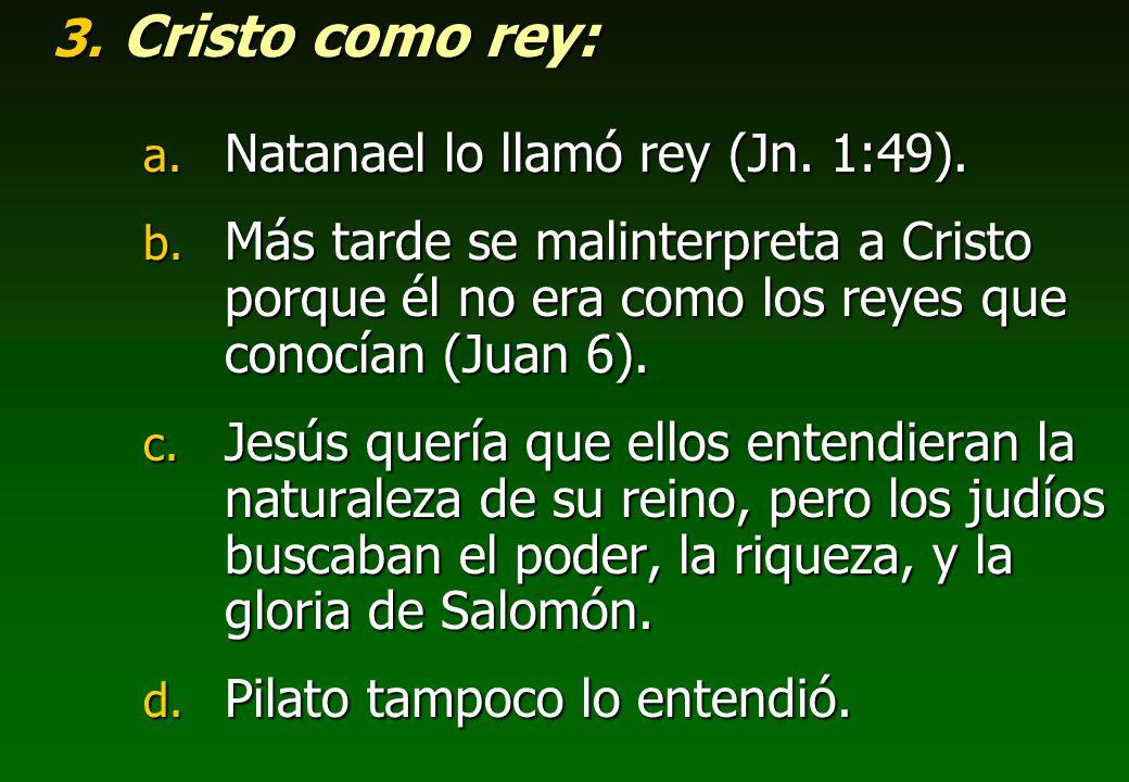 Cristo como rey: Natanael lo llamó rey (Jn. 1:49).