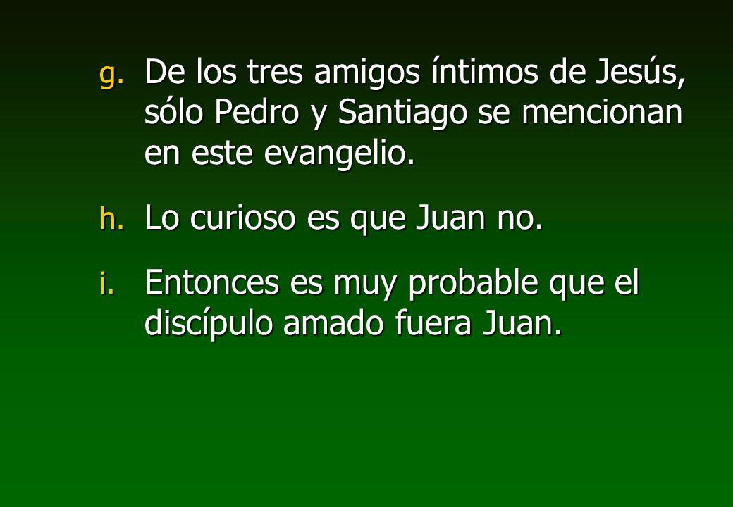 De los tres amigos íntimos de Jesús, sólo Pedro y Santiago se mencionan en este evangelio.