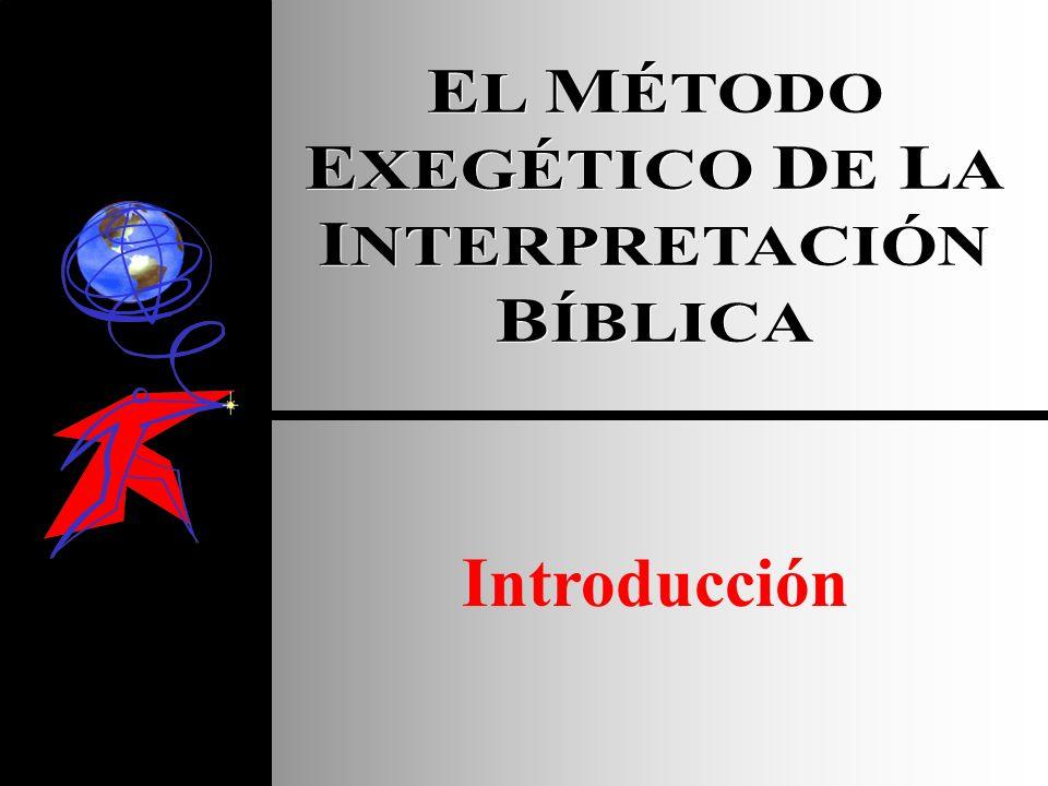 EL MÉTODO EXEGÉTICO DE LA INTERPRETACIÓN BÍBLICA Introducción