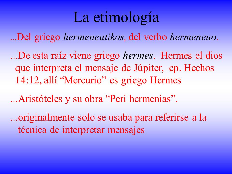 La etimología ...Del griego hermeneutikos, del verbo hermeneuo.