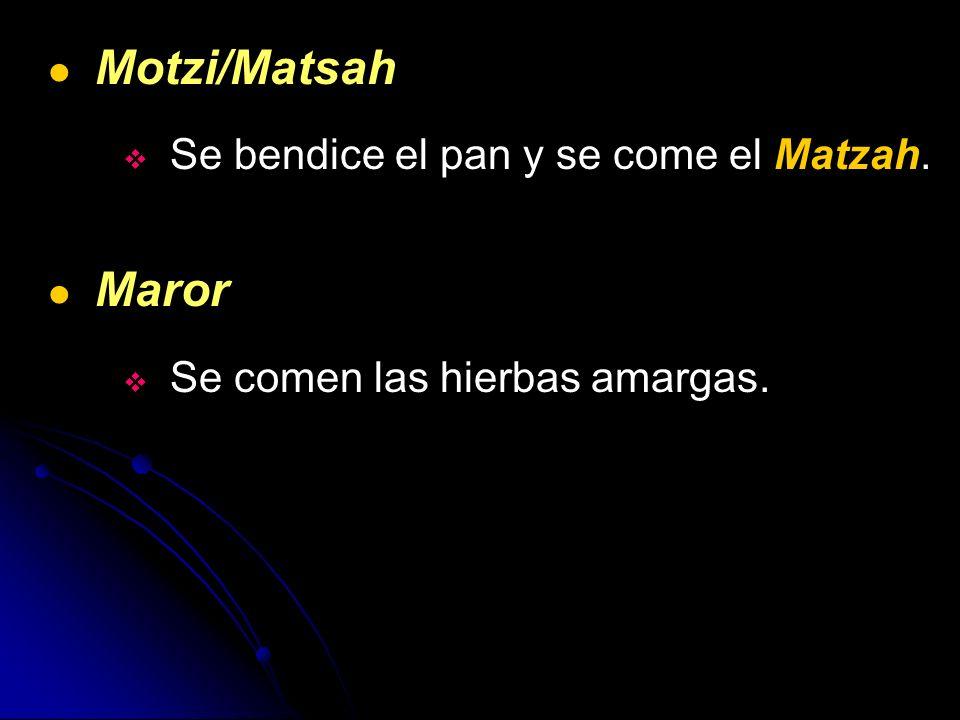 Motzi/Matsah Maror Se bendice el pan y se come el Matzah.