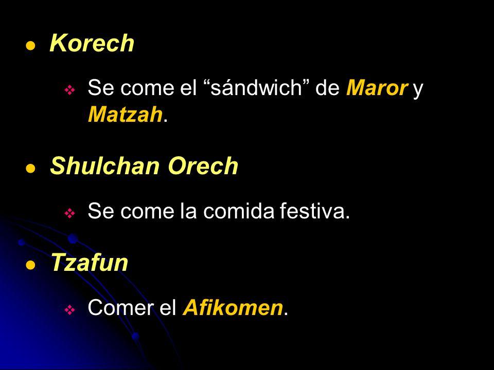 Korech Shulchan Orech Tzafun Se come el sándwich de Maror y Matzah.