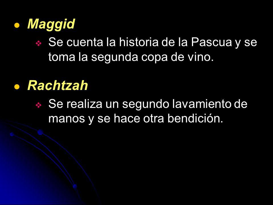 MaggidSe cuenta la historia de la Pascua y se toma la segunda copa de vino. Rachtzah.