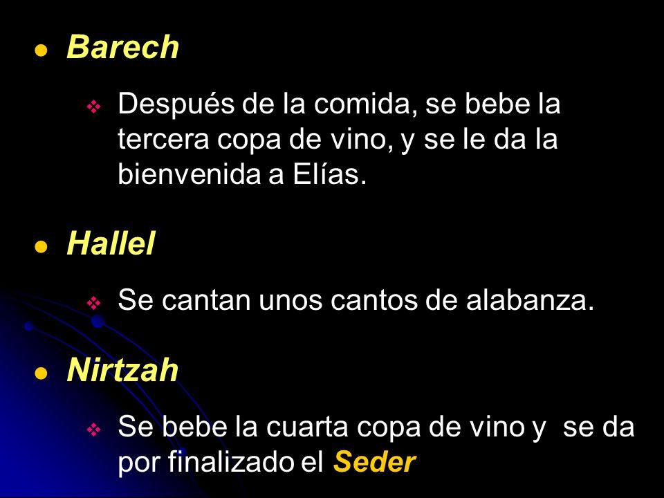 Barech Después de la comida, se bebe la tercera copa de vino, y se le da la bienvenida a Elías. Hallel.