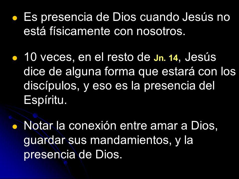 Es presencia de Dios cuando Jesús no está físicamente con nosotros.