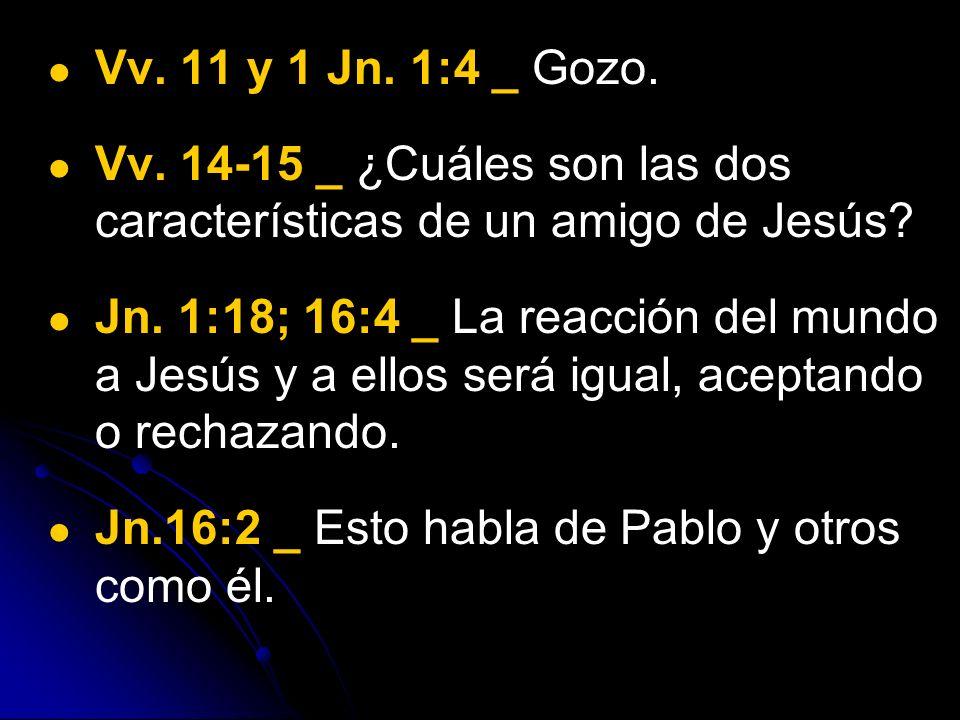 Vv. 11 y 1 Jn. 1:4 _ Gozo. Vv. 14-15 _ ¿Cuáles son las dos características de un amigo de Jesús