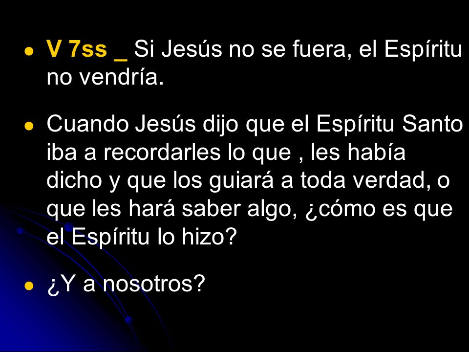 V 7ss _ Si Jesús no se fuera, el Espíritu no vendría.