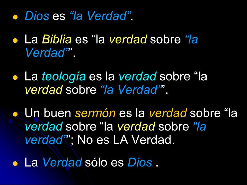Dios es la Verdad . La Biblia es la verdad sobre la Verdad . La teología es la verdad sobre la verdad sobre la Verdad .